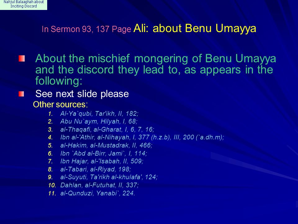 Nahjul Balaaghah about Inciting Discord In Sermon 93, 137 Page Ali: about Benu Umayya About the mischief mongering of Benu Umayya and the discord they