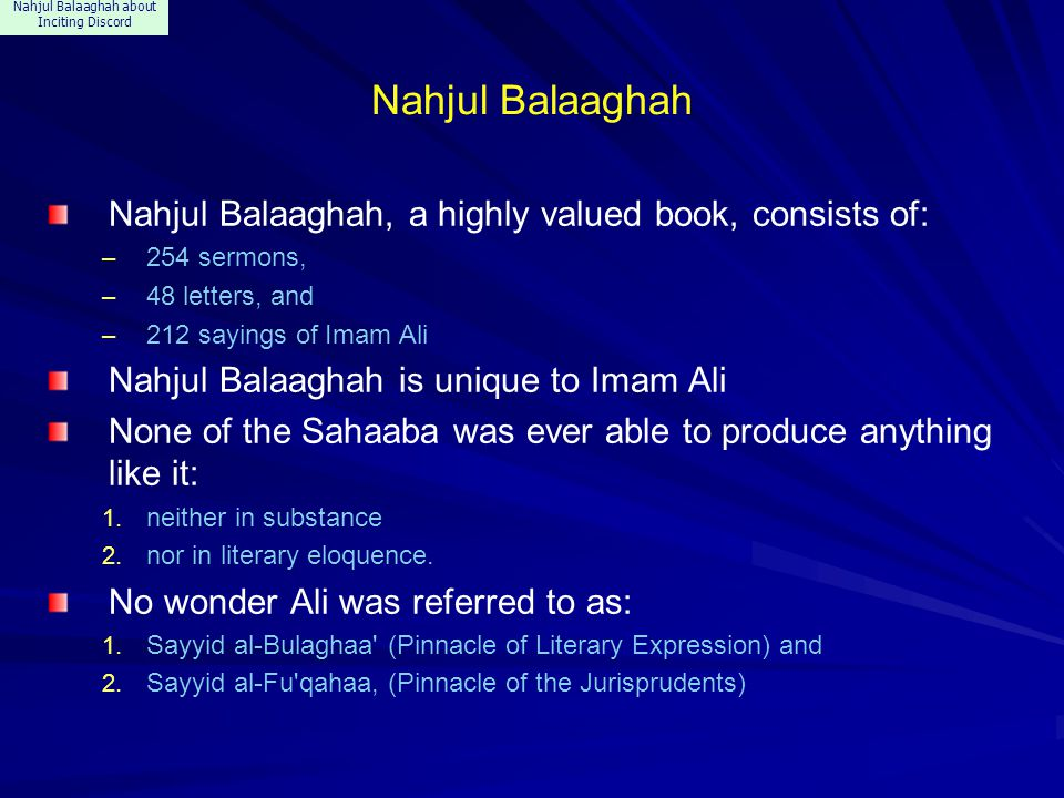 Nahjul Balaaghah about Inciting Discord References about Inciting Discord Nahjul Balaaghah contains 14 references about Inciting Discord, some of which appear here The quotes appear in various sermons, –said at variable occasions and –about different subjects.