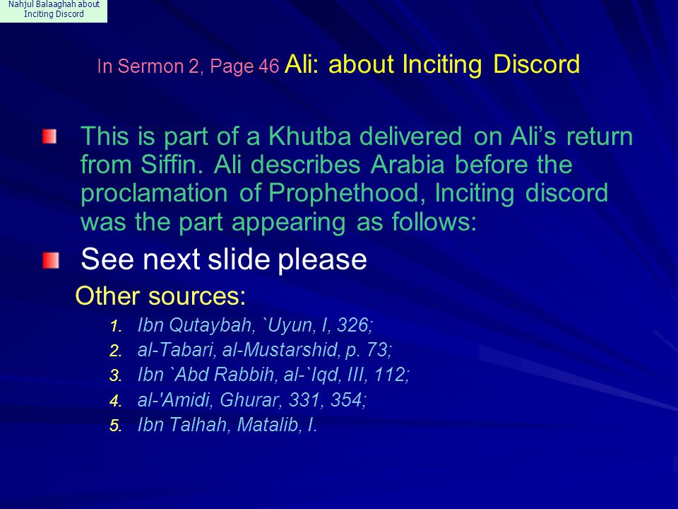Nahjul Balaaghah about Inciting Discord In Sermon 2, Page 46 Ali: about Inciting Discord This is part of a Khutba delivered on Ali's return from Siffi