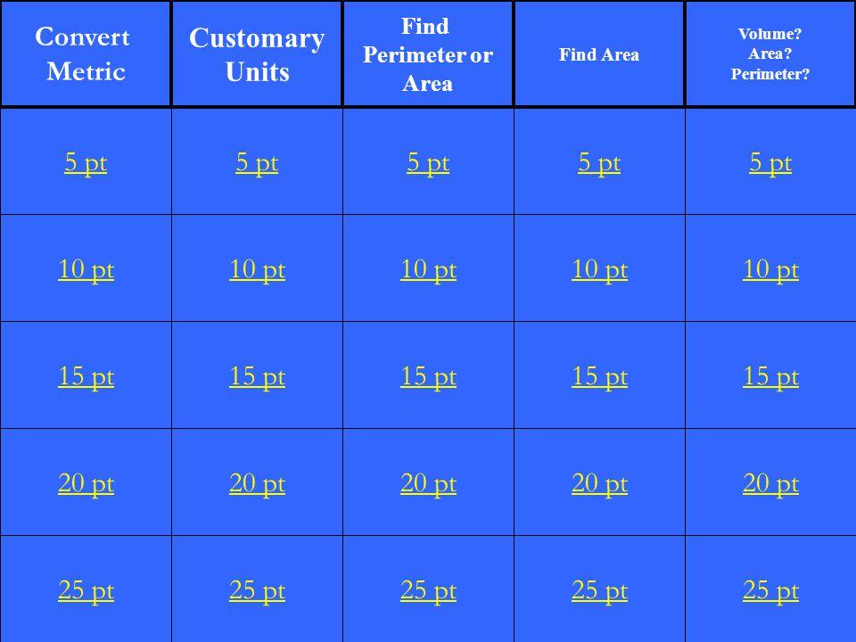 1 10 pt 15 pt 20 pt 25 pt 5 pt 10 pt 15 pt 20 pt 25 pt 5 pt 10 pt 15 pt 20 pt 25 pt 5 pt 10 pt 15 pt 20 pt 25 pt 5 pt 10 pt 15 pt 20 pt 25 pt 5 pt Convert Metric Customary Units Find Perimeter or Area Find Area Volume.
