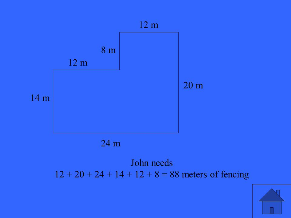31 24 m 12 m 14 m 12 m 20 m 8 m John needs 12 + 20 + 24 + 14 + 12 + 8 = 88 meters of fencing