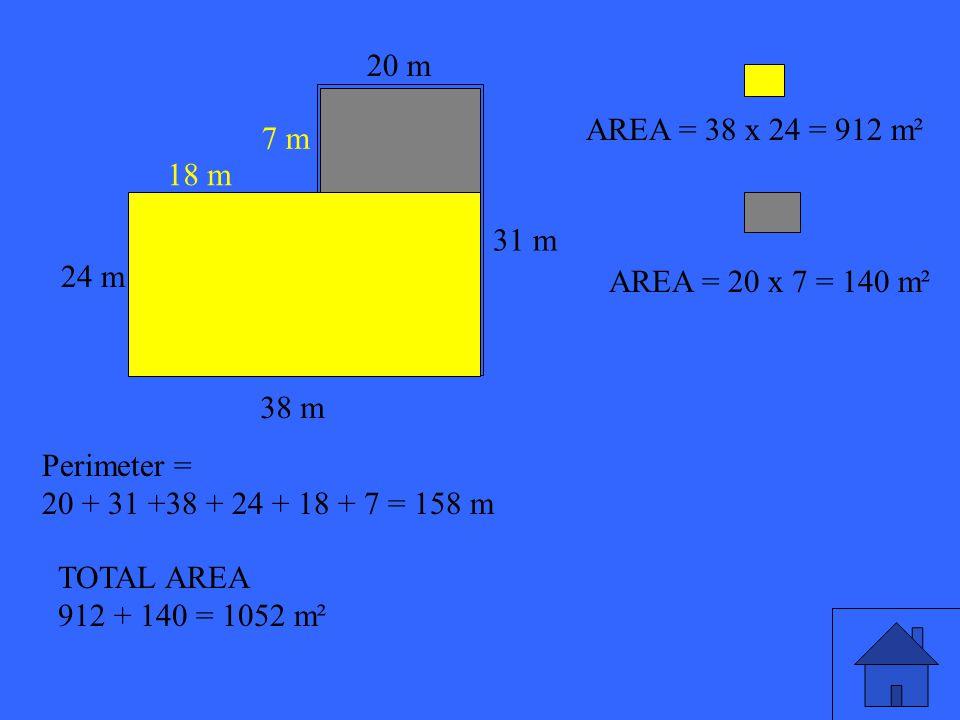 41 38 m 18 m 24 m 20 m 31 m 7 m Perimeter = 20 + 31 +38 + 24 + 18 + 7 = 158 m AREA = 38 x 24 = 912 m² AREA = 20 x 7 = 140 m² TOTAL AREA 912 + 140 = 1052 m²