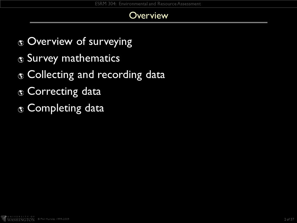 ESRM 304: Environmental and Resource Assessment © Phil Hurvitz, 1999-2009 What is surveying.