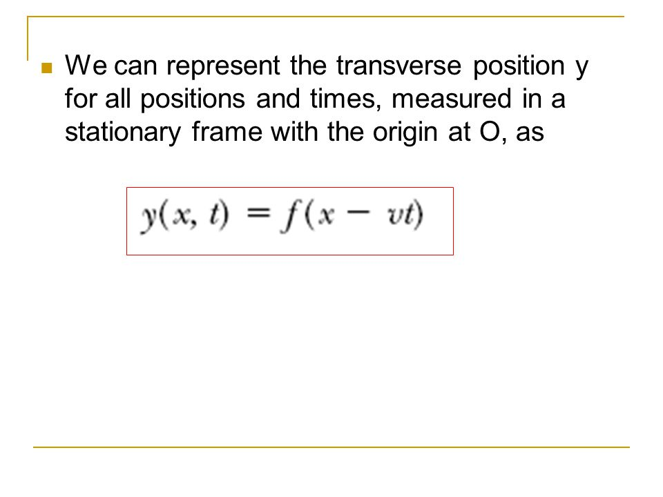 We can represent the transverse position y for all positions and times, measured in a stationary frame with the origin at O, as
