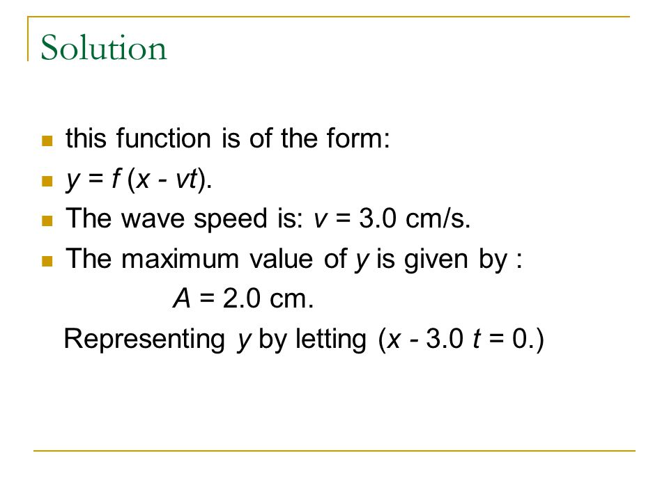 Solution this function is of the form: y = f (x - vt).