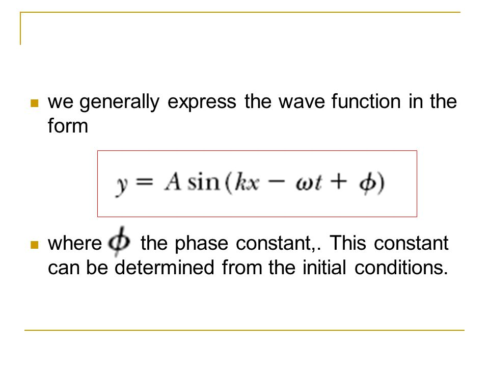 we generally express the wave function in the form where is the phase constant,. This constant can be determined from the initial conditions.