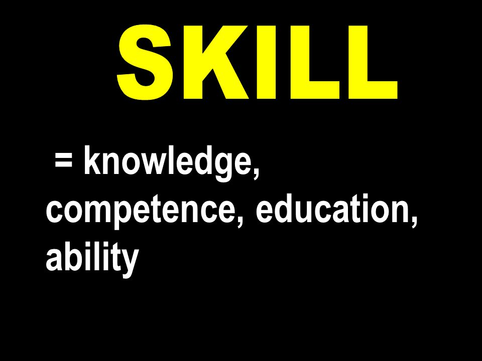 = knowledge, competence, education, ability