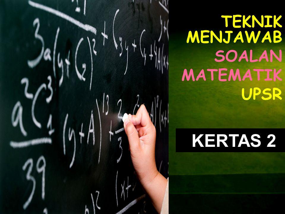 TEKNIK MENJAWAB SOALAN MATEMATIK UPSR KERTAS 2
