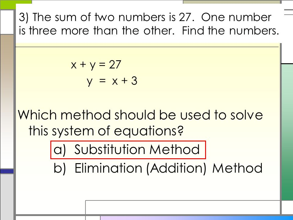 3) The sum of two numbers is 27. One number is three more than the other.