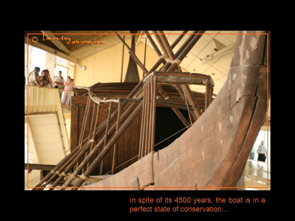 In spite of its 4500 years, the boat is in a perfect state of conservation…