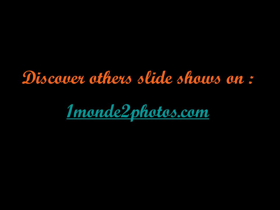 Discover others slide shows on : 1monde2photos.com