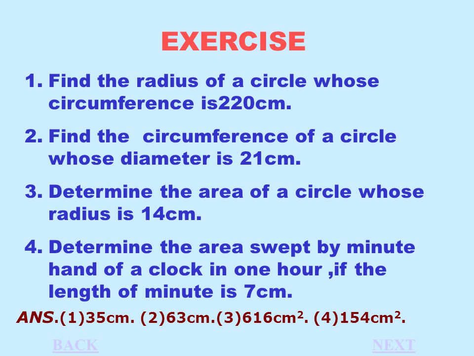 EXERCISE 1.Find the radius of a circle whose circumference is220cm.