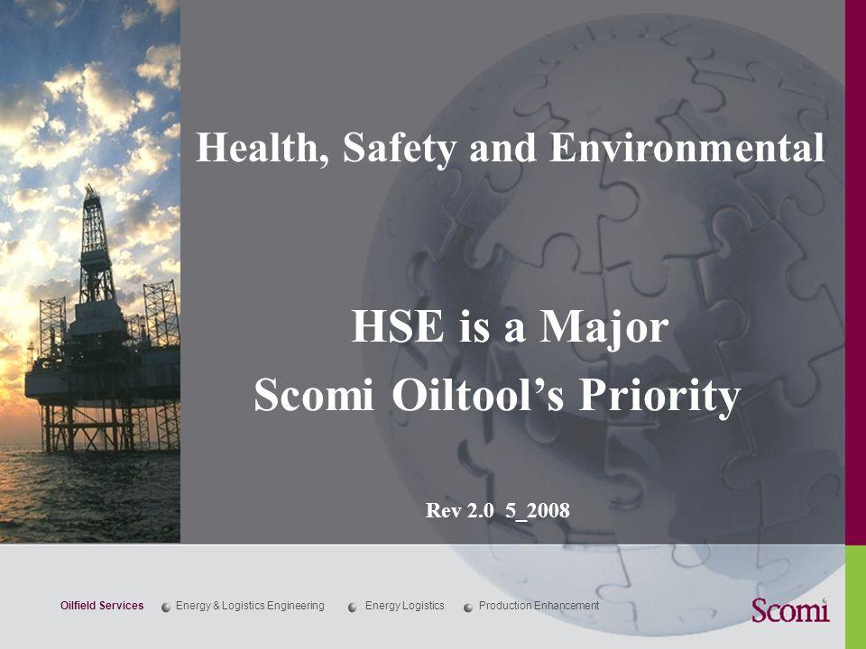 Health, Safety and Environmental HSE is a Major Scomi Oiltool's Priority Rev 2.0 5_2008 Production EnhancementOilfield ServicesEnergy & Logistics EngineeringEnergy Logistics