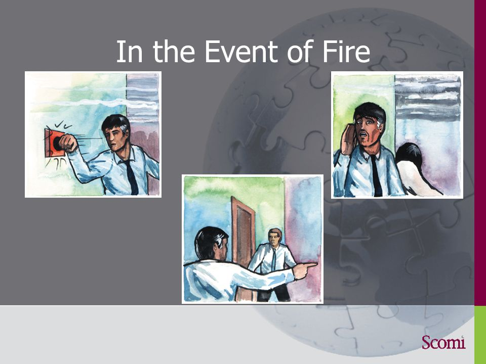 In the Event of a Fire - Raise the alarm - Call 911 - Call a Responder to attend any casualty - If possible, apply a fire extinguisher, once only - Turn off lights and close office door - Evacuate using stairwell - Rally point is the covered parking area - Do not return to building, unless a Manager has given the all clear