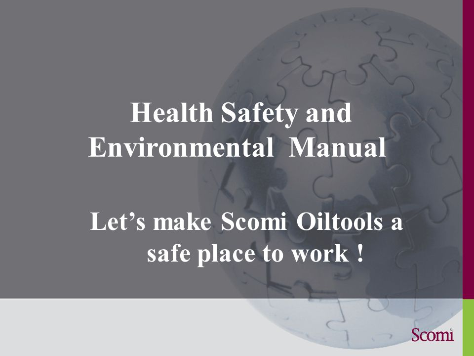 Health Safety and Environmental Manual Let's make Scomi Oiltools a safe place to work !