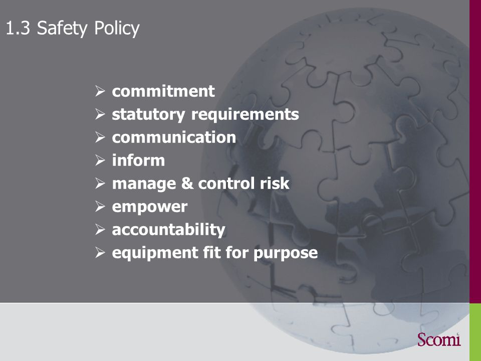 1.3 Safety Policy  commitment  statutory requirements  communication  inform  manage & control risk  empower  accountability  equipment fit for purpose