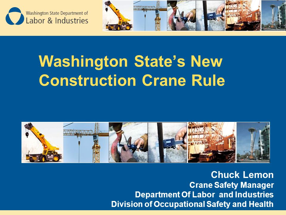 Washington State's New Construction Crane Rule Chuck Lemon Crane Safety Manager Department Of Labor and Industries Division of Occupational Safety and