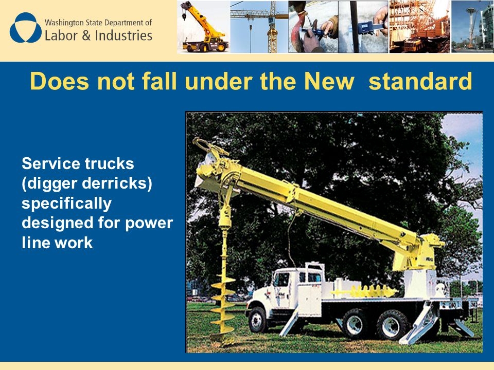Does not fall under the New standard Service trucks (digger derricks) specifically designed for power line work