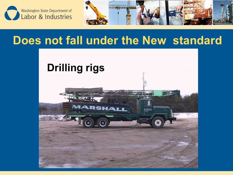 Does not fall under the New standard Drilling rigs