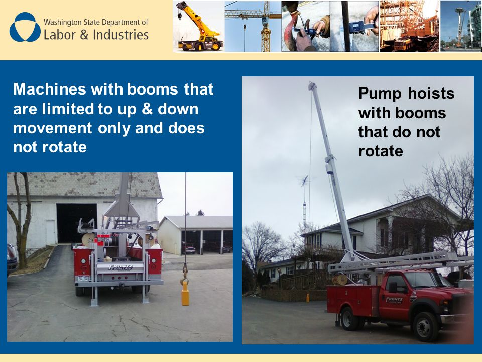 Machines with booms that are limited to up & down movement only and does not rotate Pump hoists with booms that do not rotate