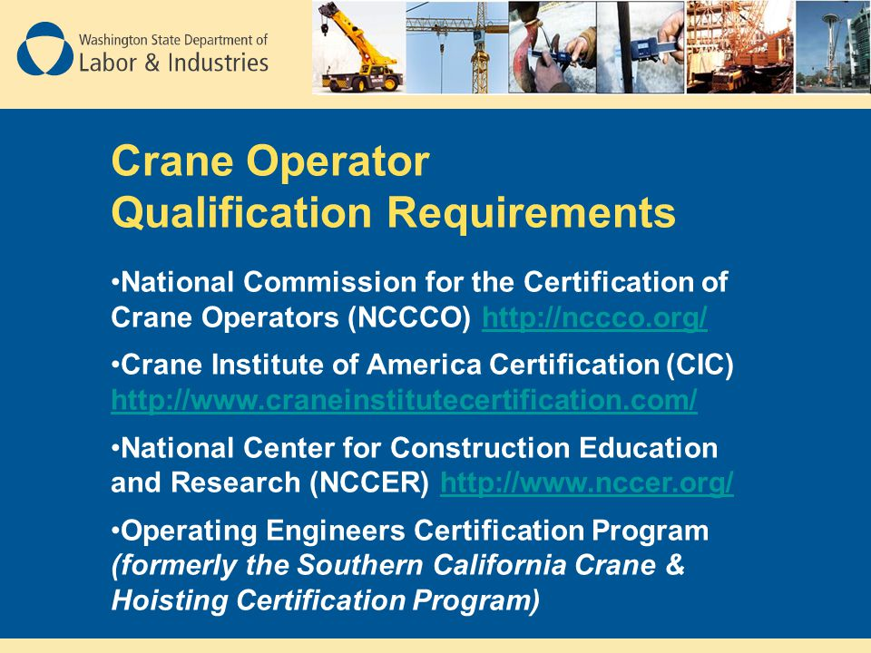 Crane Operator Qualification Requirements National Commission for the Certification of Crane Operators (NCCCO) http://nccco.org/http://nccco.org/ Cran