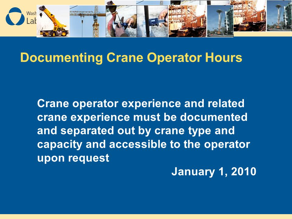 Documenting Crane Operator Hours Crane operator experience and related crane experience must be documented and separated out by crane type and capacit