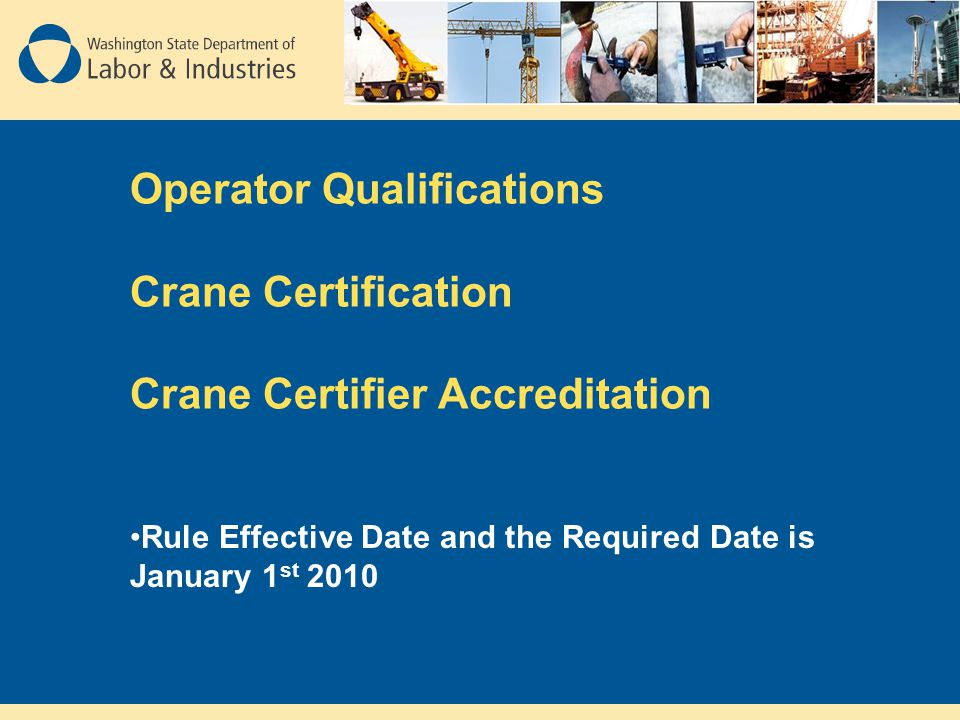 Crane Certification Requirements The Certifier must notify L&I and the crane owner if the crane does not meet safety standards All corrected deficiencies must be verified by an accredited certifier prior to certifying the crane