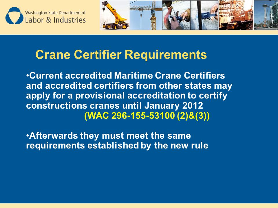 Crane Certifier Requirements Current accredited Maritime Crane Certifiers and accredited certifiers from other states may apply for a provisional accr