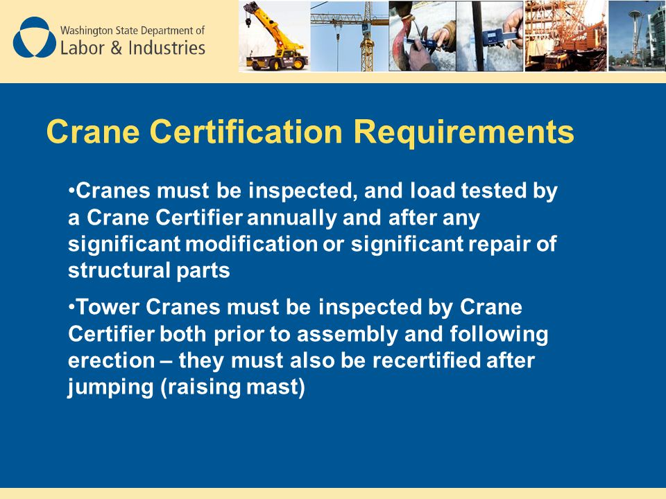 Crane Certification Requirements Cranes must be inspected, and load tested by a Crane Certifier annually and after any significant modification or sig