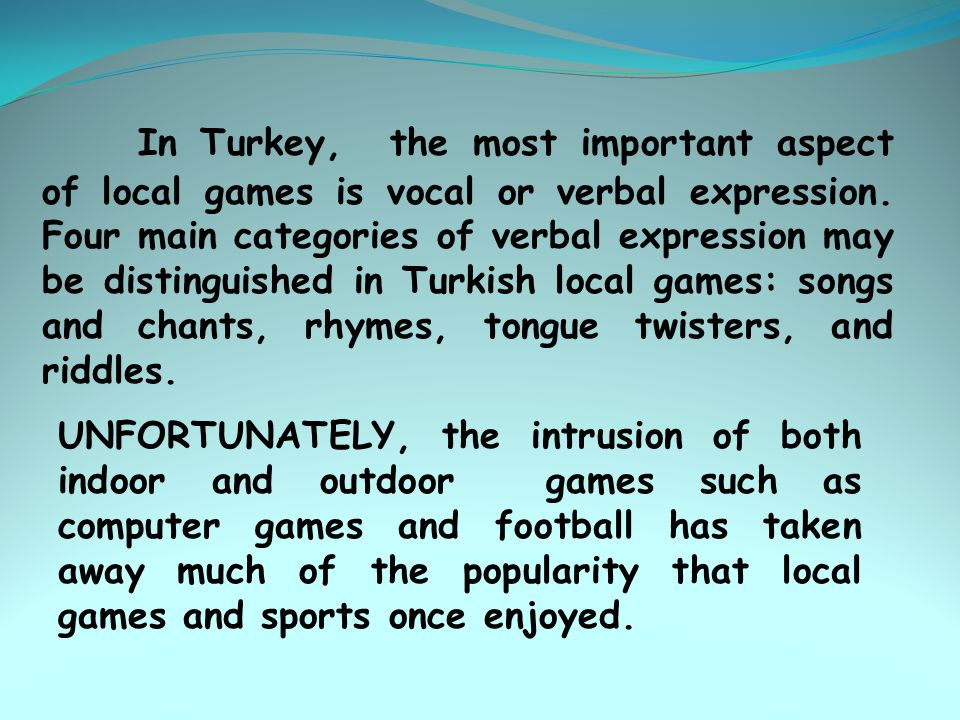 In Turkey, the most important aspect of local games is vocal or verbal expression.