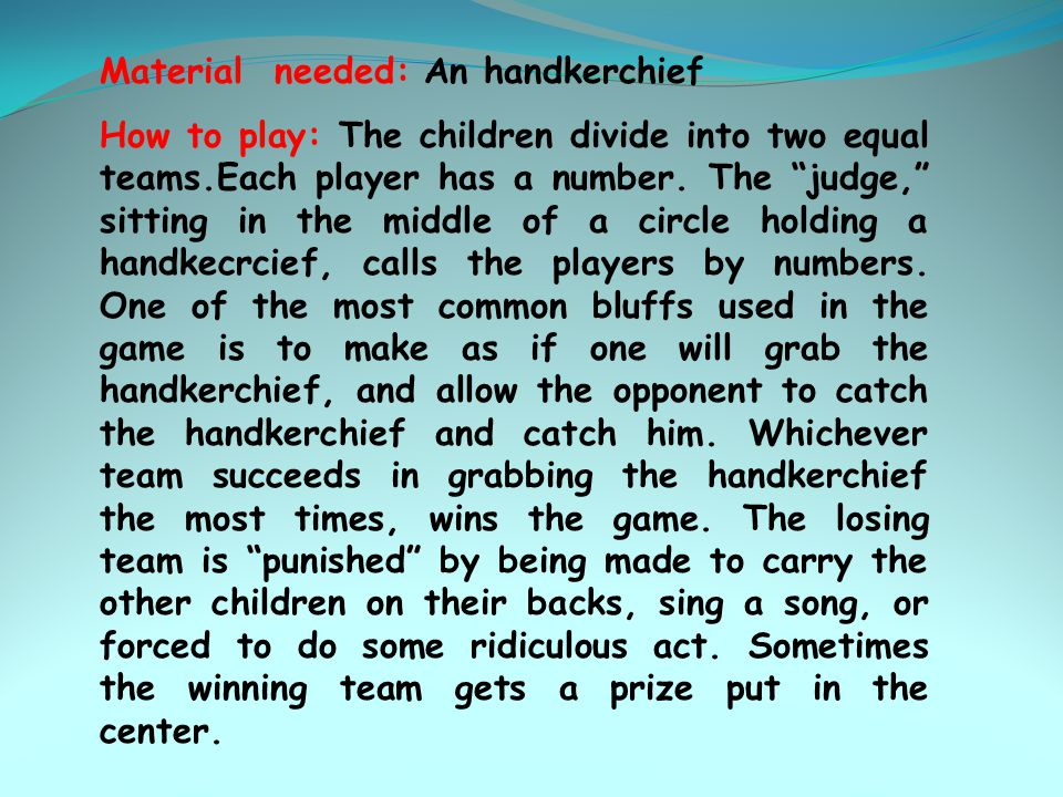 Material needed: An handkerchief How to play: The children divide into two equal teams.Each player has a number.