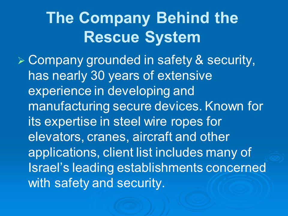 The Company Behind the Rescue System   Company grounded in safety & security, has nearly 30 years of extensive experience in developing and manufact