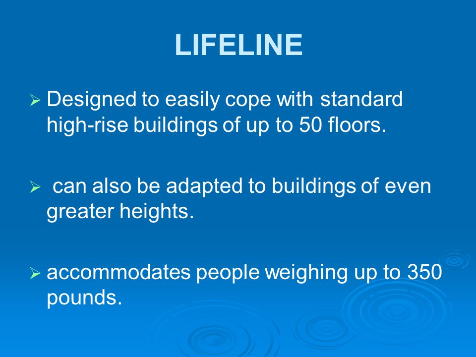LIFELINE   Designed to easily cope with standard high-rise buildings of up to 50 floors.