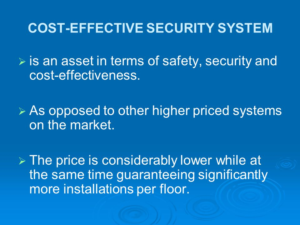 COST-EFFECTIVE SECURITY SYSTEM   is an asset in terms of safety, security and cost-effectiveness.   As opposed to other higher priced systems on t