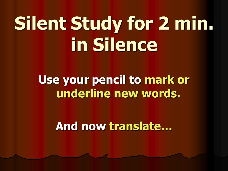 Silent Study for 2 min. in Silence Use your pencil to mark or underline new words.