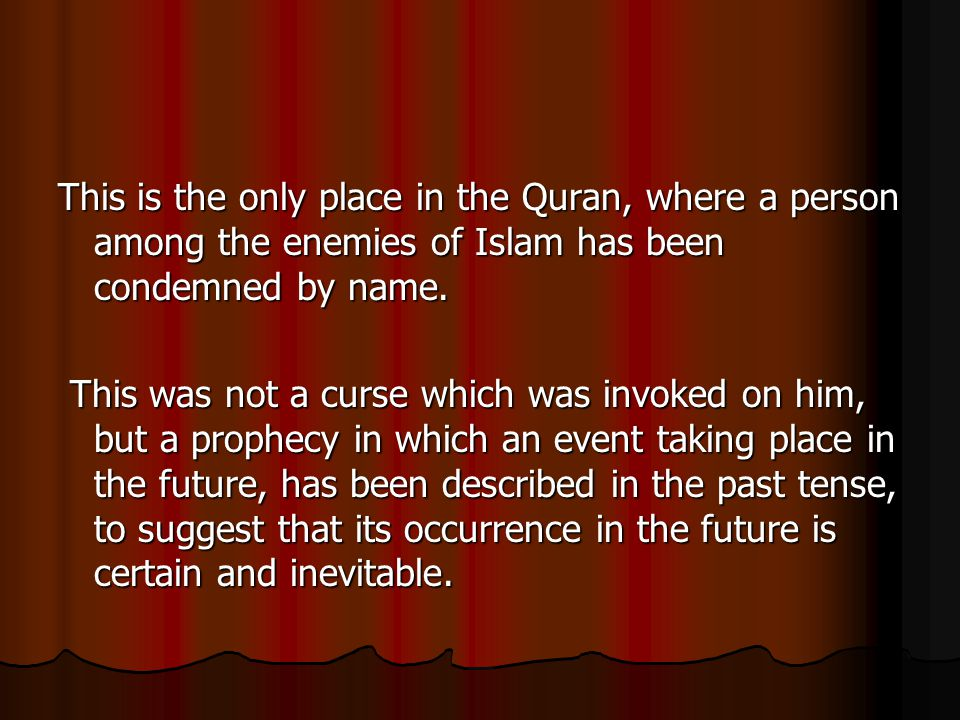 This is the only place in the Quran, where a person among the enemies of Islam has been condemned by name.
