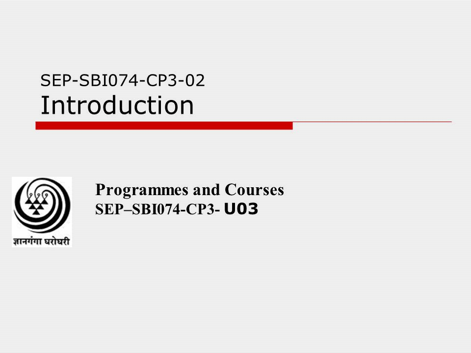 SEP-SBI074-CP3-02 Introduction Programmes and Courses SEP–SBI074-CP3- U03