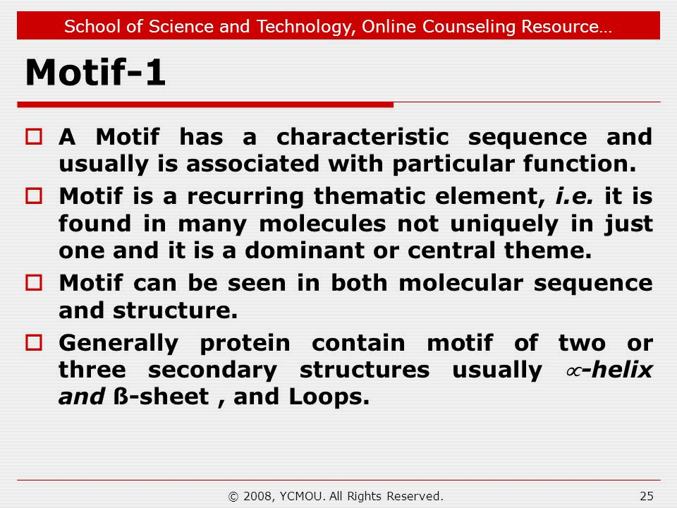 School of Science and Technology, Online Counseling Resource… Motif-1  A Motif has a characteristic sequence and usually is associated with particular function.