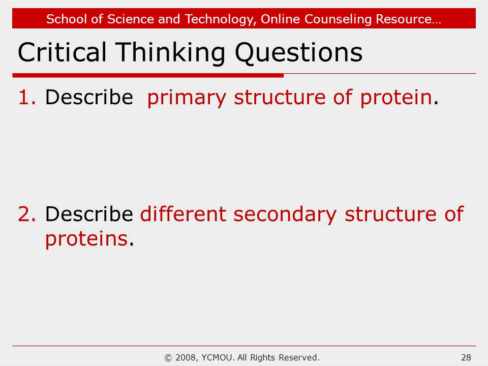 School of Science and Technology, Online Counseling Resource… Critical Thinking Questions 1.Describe primary structure of protein.