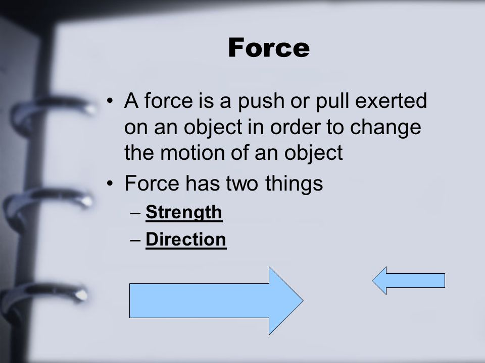 Units Force is measured in something called Newtons –Named after Isaac Newton –Are in units of kg (m/s^2) Kg = Mass m/s^2 = Acceleration Force = Mass x Acceleration