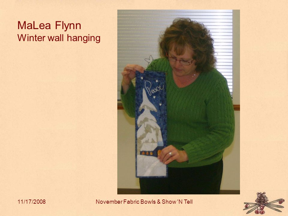 11/17/2008November Fabric Bowls & Show N Tell MaLea Flynn Winter wall hanging