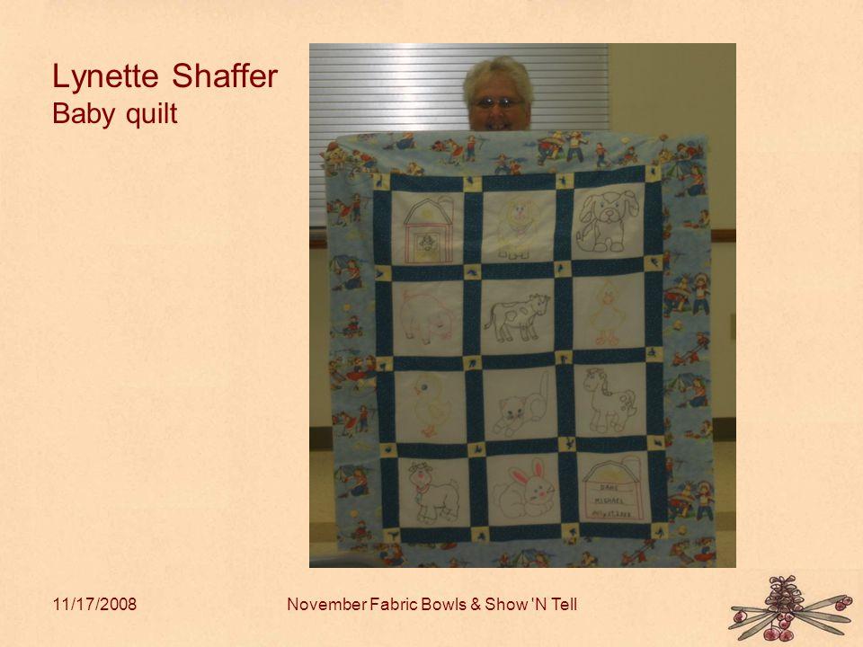 11/17/2008November Fabric Bowls & Show N Tell Lynette Shaffer Baby quilt