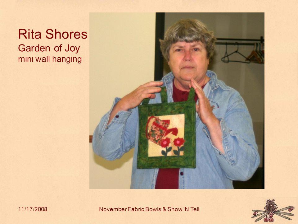11/17/2008November Fabric Bowls & Show N Tell Rita Shores Garden of Joy mini wall hanging