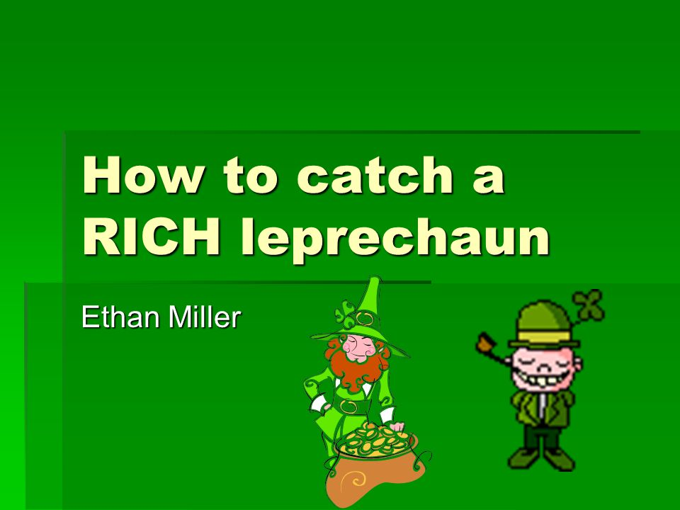 How to catch a RICH leprechaun Ethan Miller