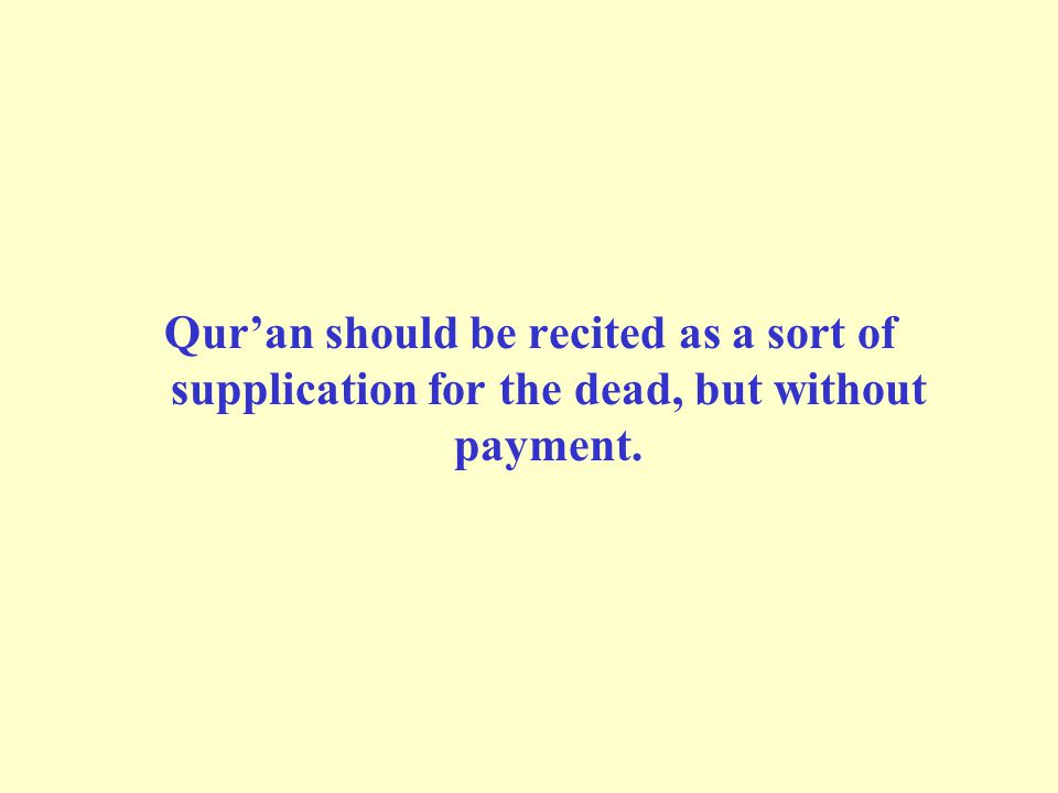 Qur'an should be recited as a sort of supplication for the dead, but without payment.