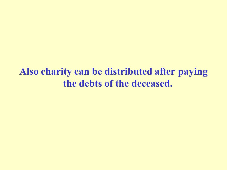 Also charity can be distributed after paying the debts of the deceased.