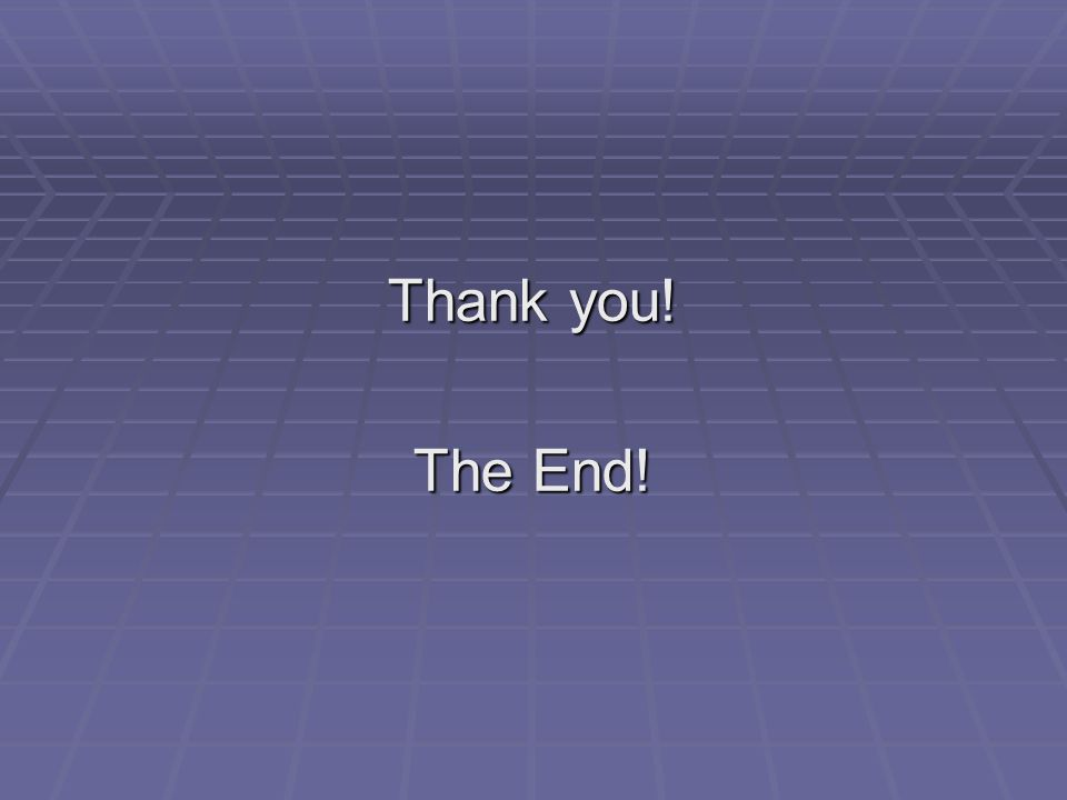 Thank you! The End!