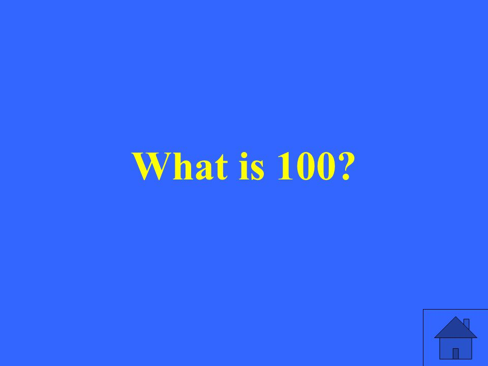 What is 100