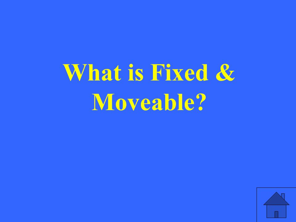 What is Fixed & Moveable?