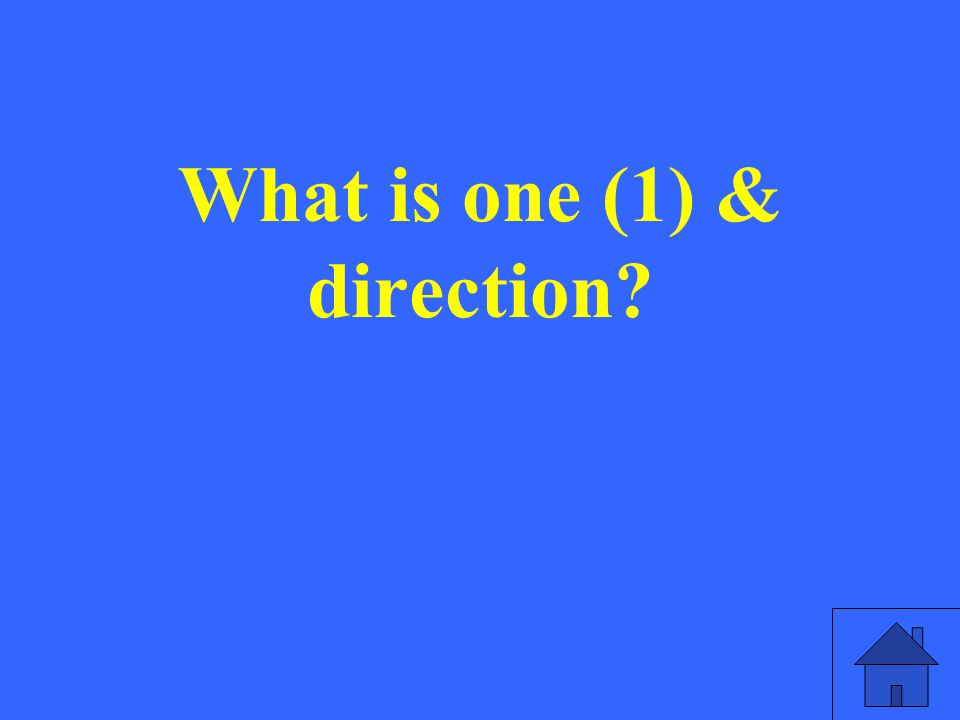 What is one (1) & direction